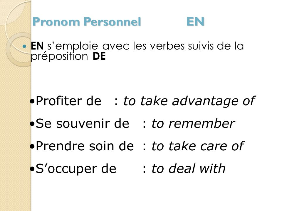 Profiter de : to take advantage of Se souvenir de : to remember