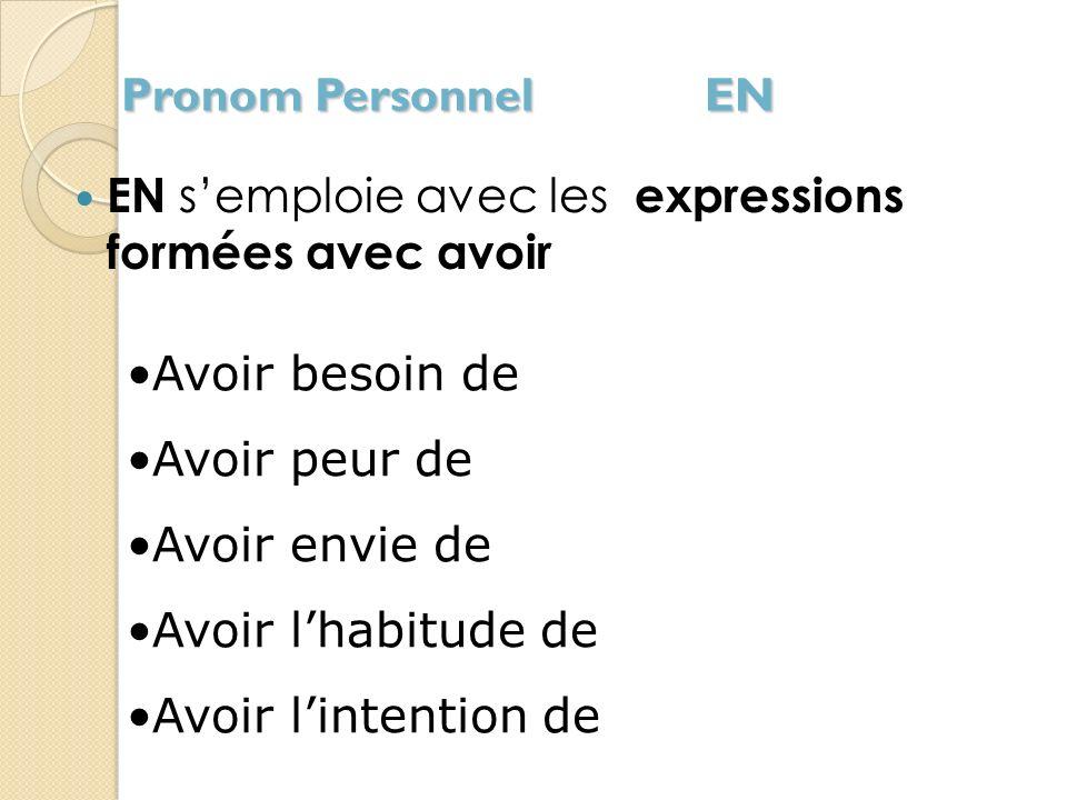 Pronom Personnel EN EN s'emploie avec les expressions formées avec avoir. Avoir besoin de. Avoir peur de.