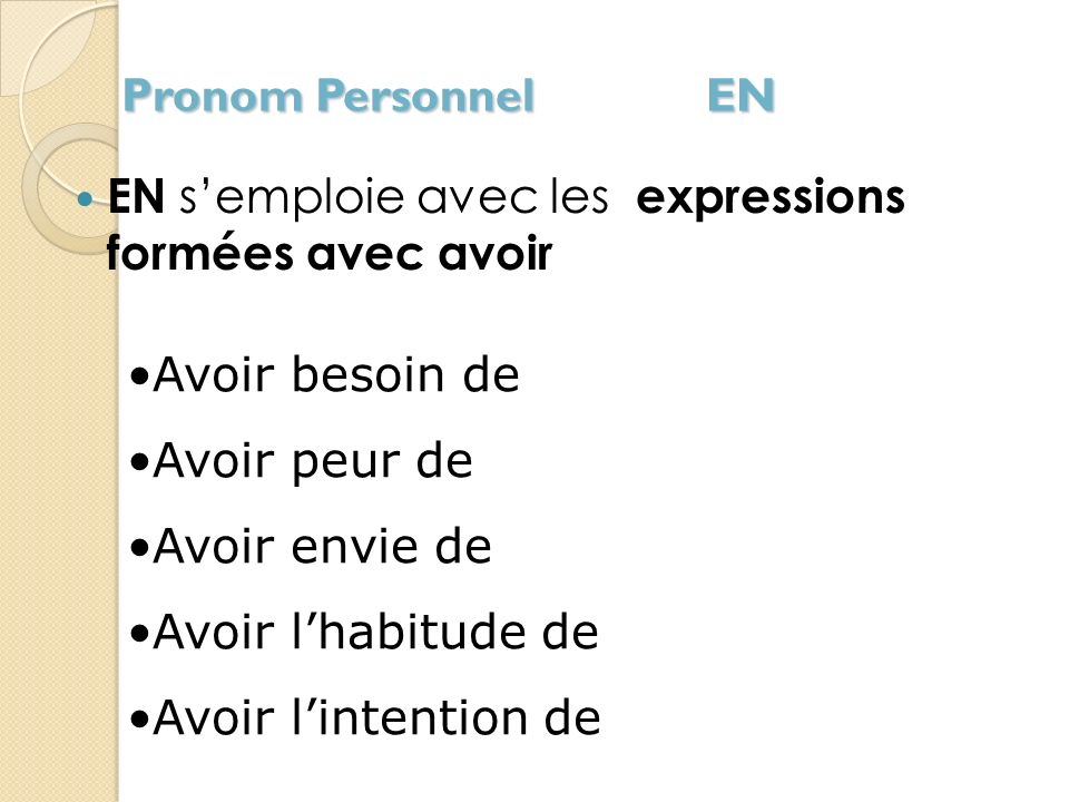 Pronom Personnel ENEN s'emploie avec les expressions formées avec avoir. Avoir besoin de. Avoir peur de.