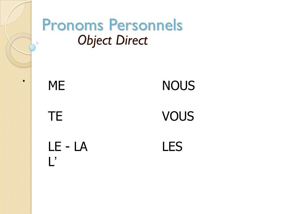 Pronoms Personnels Object Direct . ME NOUS TE VOUS LE - LA LES L'