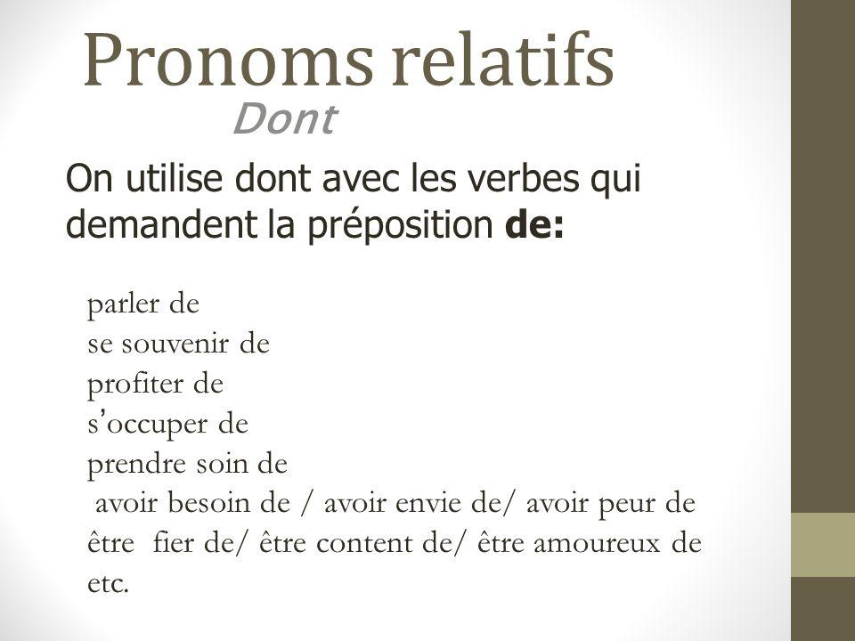 Pronoms relatifs Dont. On utilise dont avec les verbes qui demandent la préposition de: parler de.