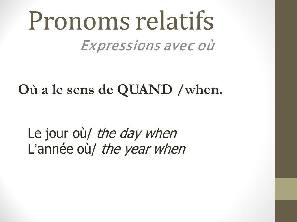 Pronoms relatifs Où a le sens de QUAND /when. Expressions avec où