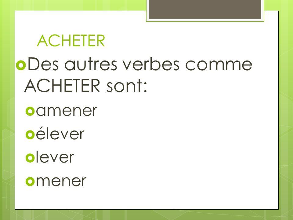 Des autres verbes comme ACHETER sont: