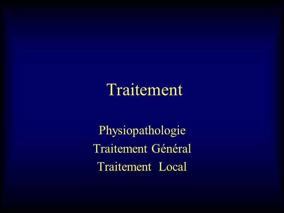 Physiopathologie Traitement Général Traitement Local
