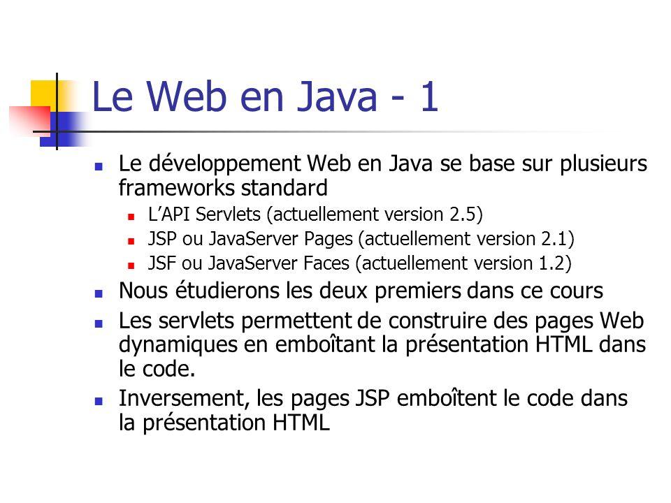 Le Web en Java - 1 Le développement Web en Java se base sur plusieurs frameworks standard. L'API Servlets (actuellement version 2.5)