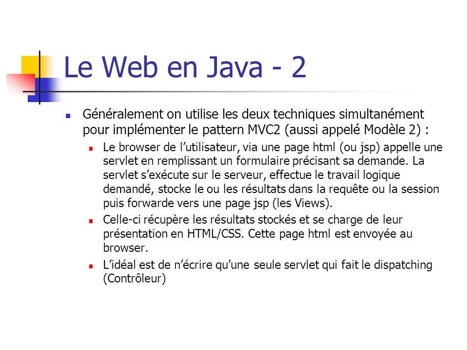 Le Web en Java - 2 Généralement on utilise les deux techniques simultanément pour implémenter le pattern MVC2 (aussi appelé Modèle 2) :