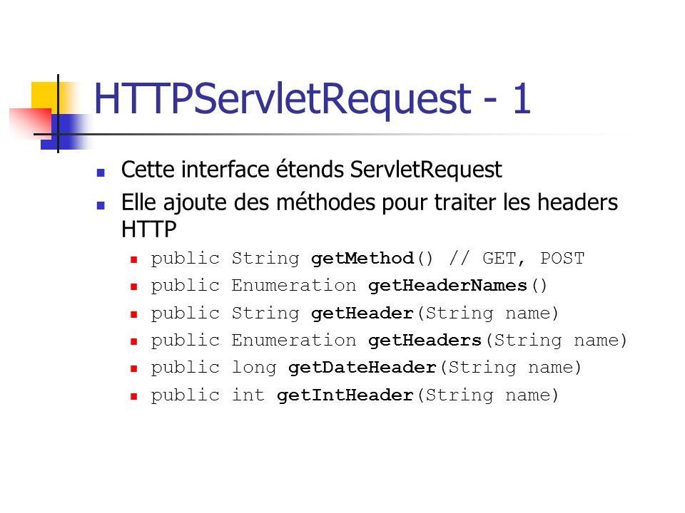 HTTPServletRequest - 1 Cette interface étends ServletRequest