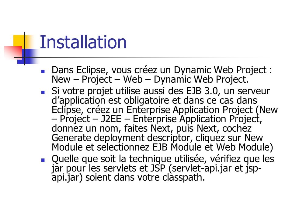 Installation Dans Eclipse, vous créez un Dynamic Web Project : New – Project – Web – Dynamic Web Project.
