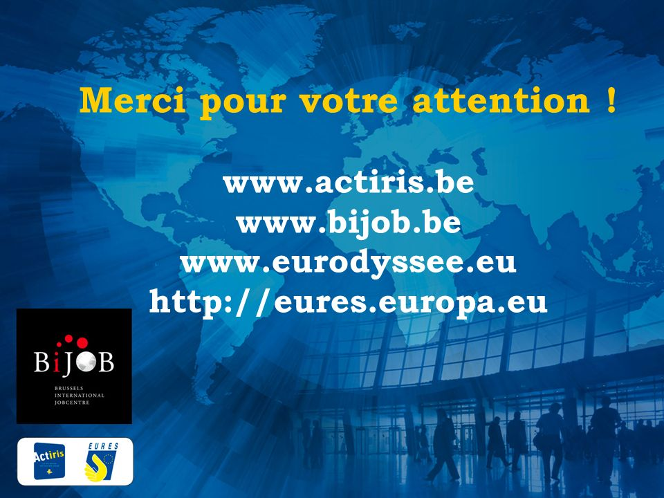 Merci pour votre attention. www. actiris. be www. bijob. be www