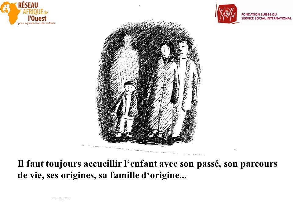 Il faut toujours accueillir l'enfant avec son passé, son parcours de vie, ses origines, sa famille d'origine...