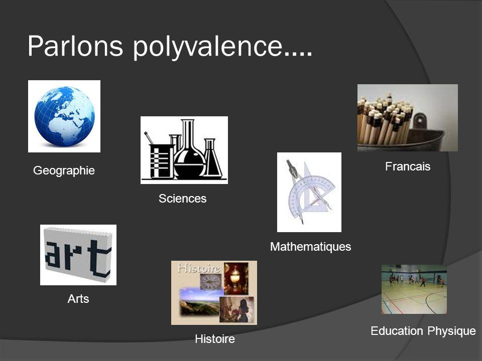 Parlons polyvalence…. Francais Geographie Sciences Mathematiques Arts