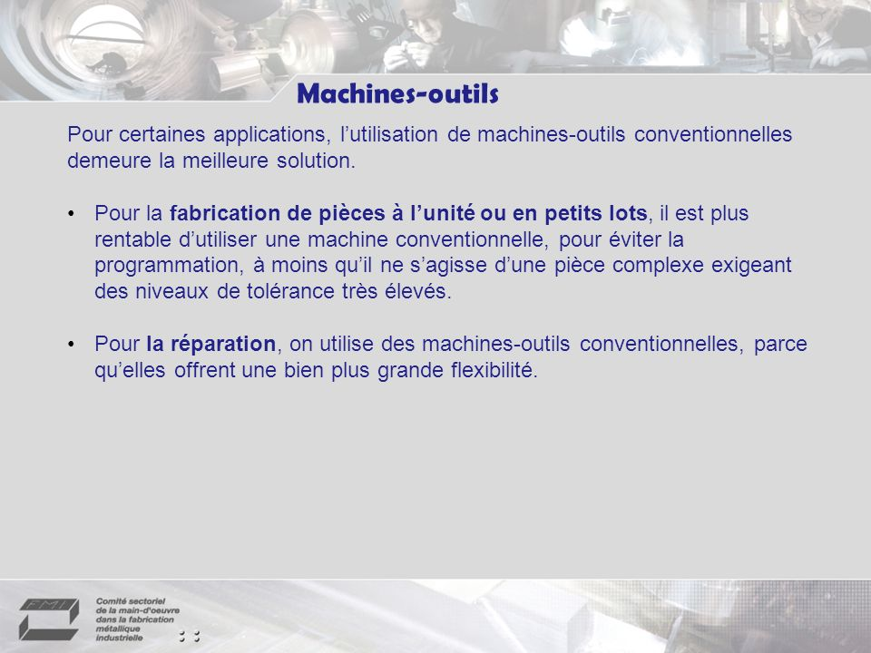 Machines-outils Pour certaines applications, l'utilisation de machines-outils conventionnelles demeure la meilleure solution.