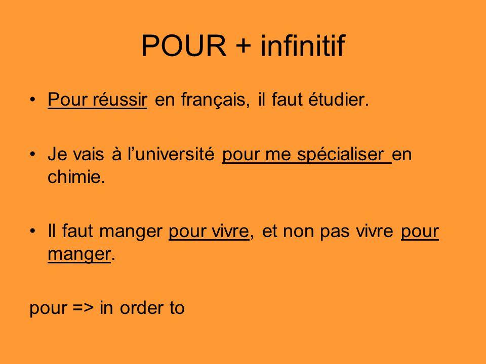POUR + infinitif • Pour réussir en français, il faut étudier.