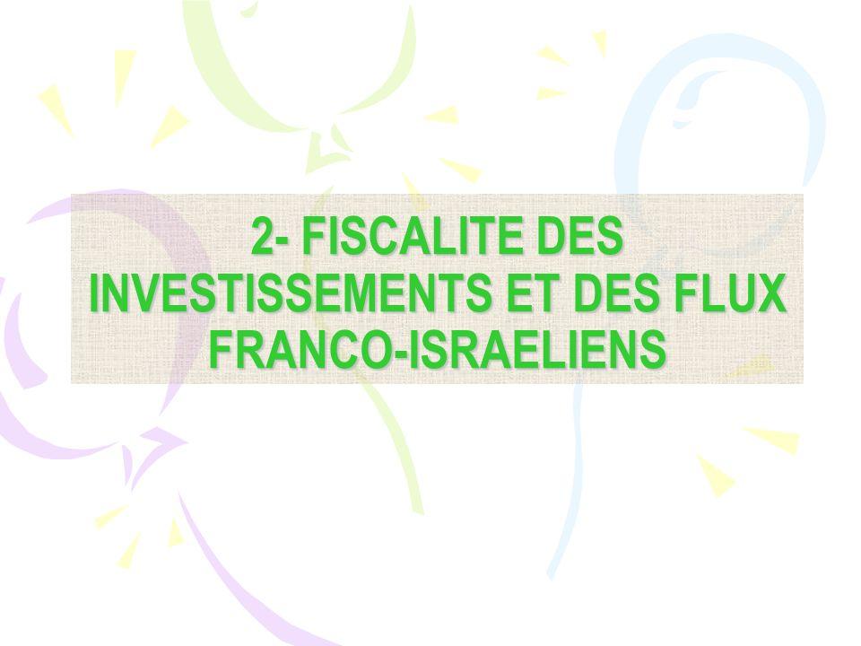 2- FISCALITE DES INVESTISSEMENTS ET DES FLUX FRANCO-ISRAELIENS