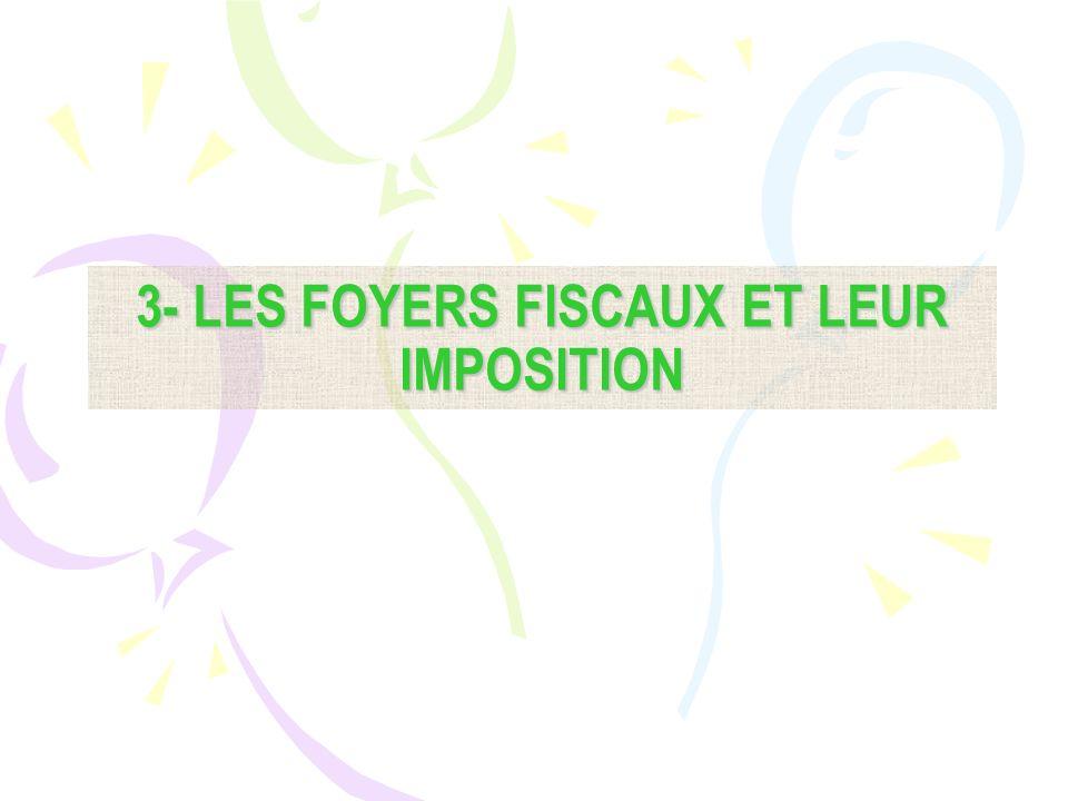 3- LES FOYERS FISCAUX ET LEUR IMPOSITION