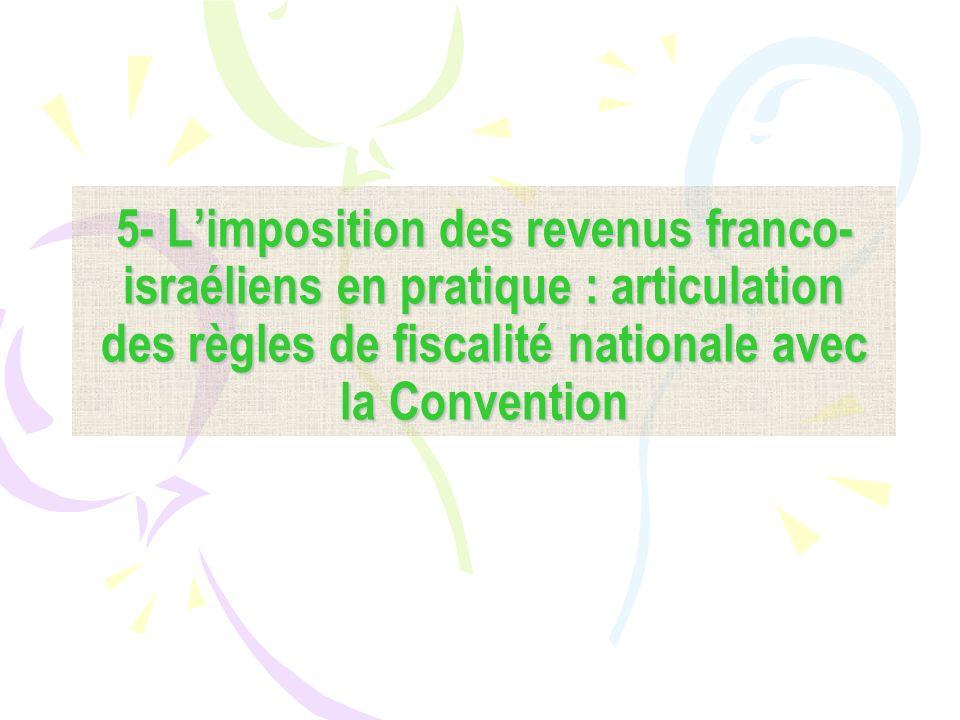 5- L'imposition des revenus franco-israéliens en pratique : articulation des règles de fiscalité nationale avec la Convention