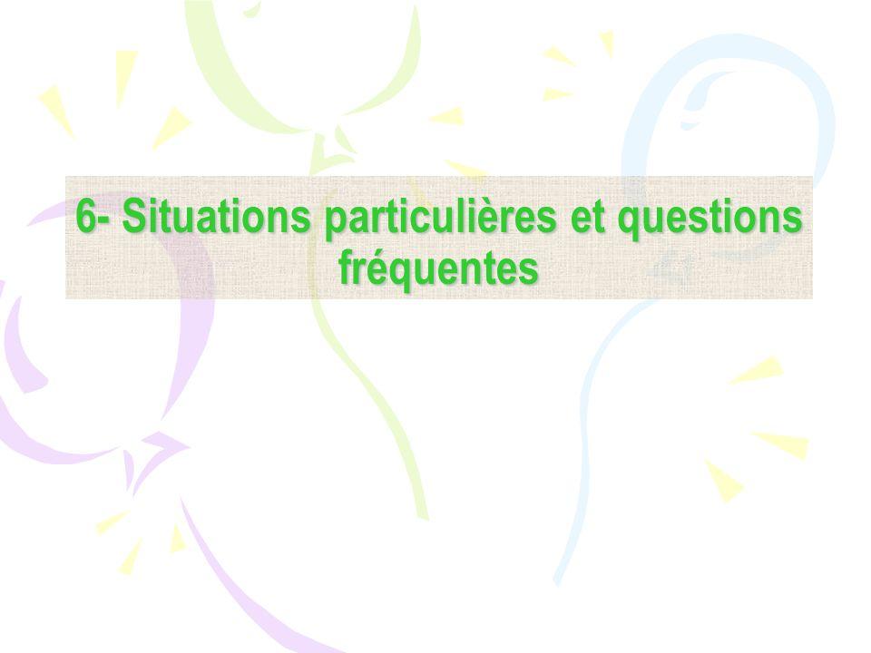 6- Situations particulières et questions fréquentes