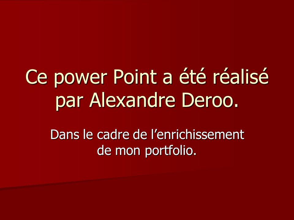 Ce power Point a été réalisé par Alexandre Deroo.