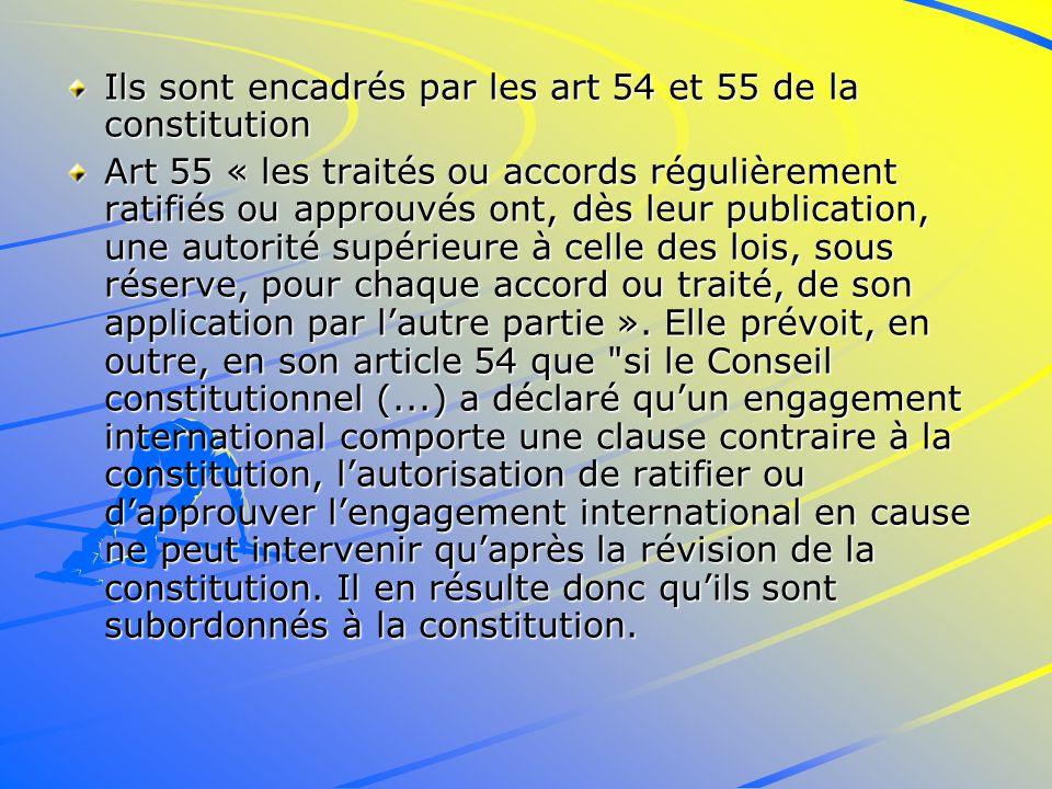Ils sont encadrés par les art 54 et 55 de la constitution