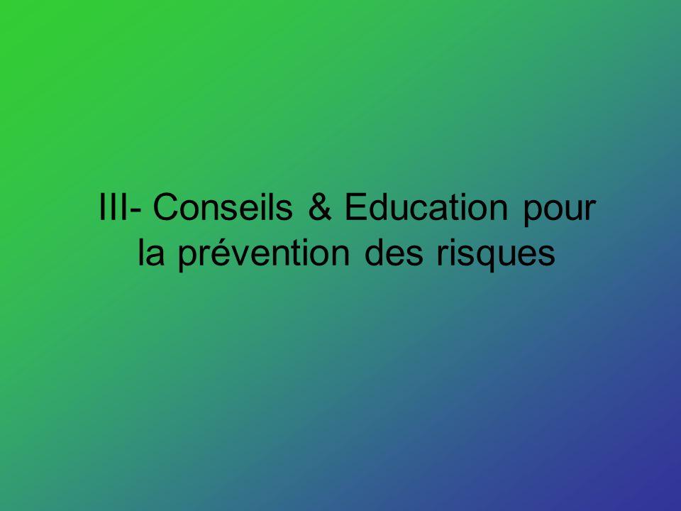 III- Conseils & Education pour la prévention des risques