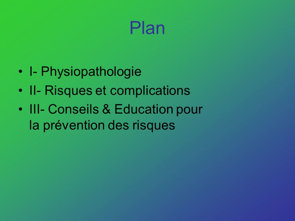 Plan I- Physiopathologie II- Risques et complications