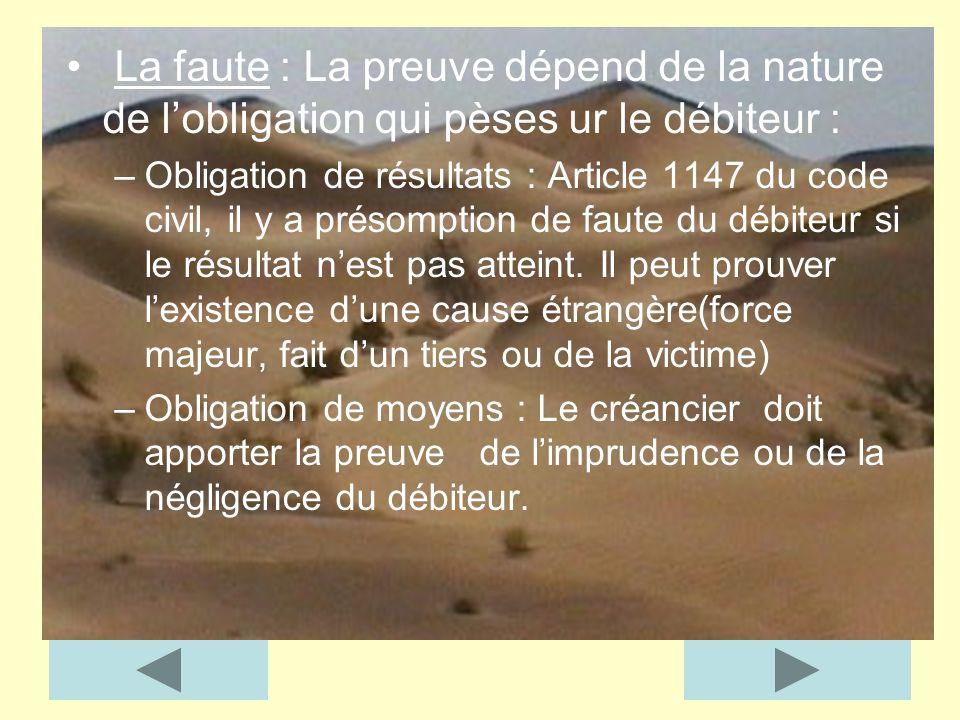 La faute : La preuve dépend de la nature de l'obligation qui pèses ur le débiteur :