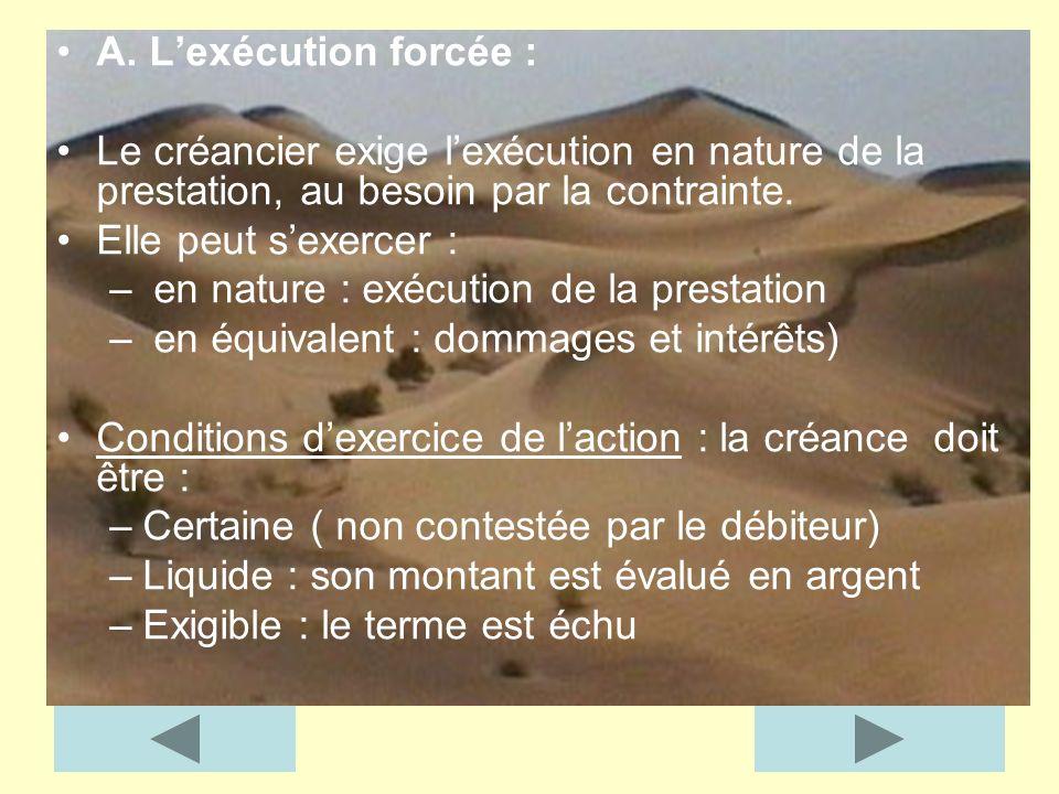 A. L'exécution forcée : Le créancier exige l'exécution en nature de la prestation, au besoin par la contrainte.