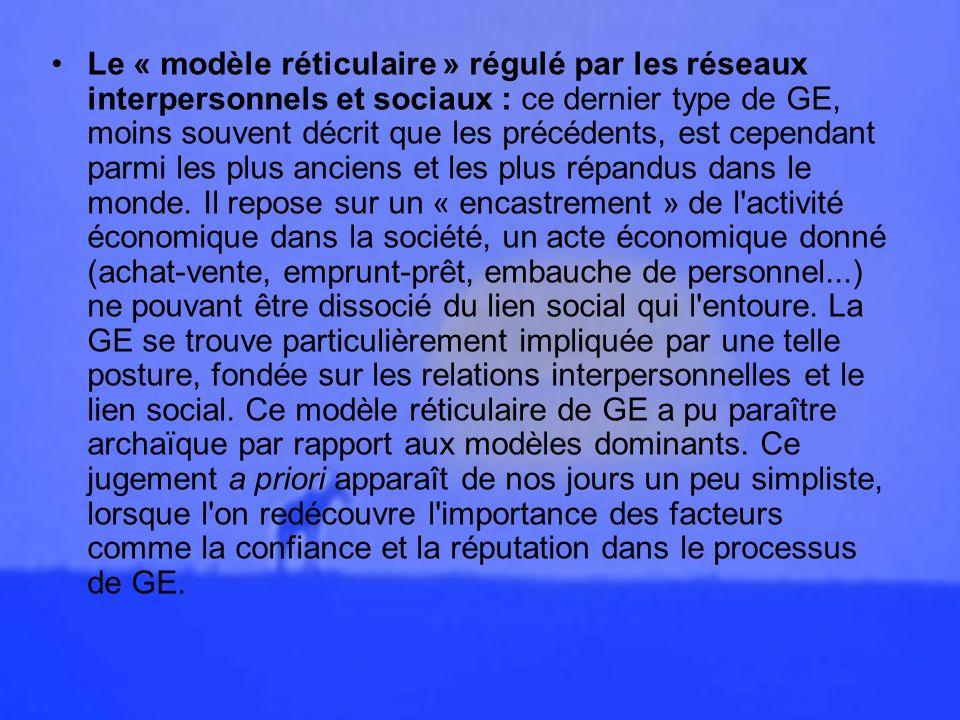 Le « modèle réticulaire » régulé par les réseaux interpersonnels et sociaux : ce dernier type de GE, moins souvent décrit que les précédents, est cependant parmi les plus anciens et les plus répandus dans le monde.
