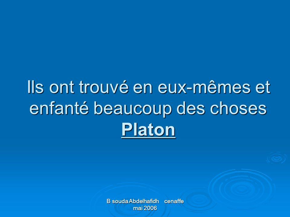 Ils ont trouvé en eux-mêmes et enfanté beaucoup des choses Platon
