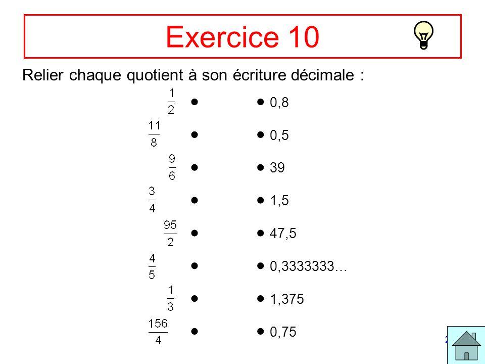 Exercice 10 Relier chaque quotient à son écriture décimale :   0,8.  0,5.  39.  1,5.  47,5.