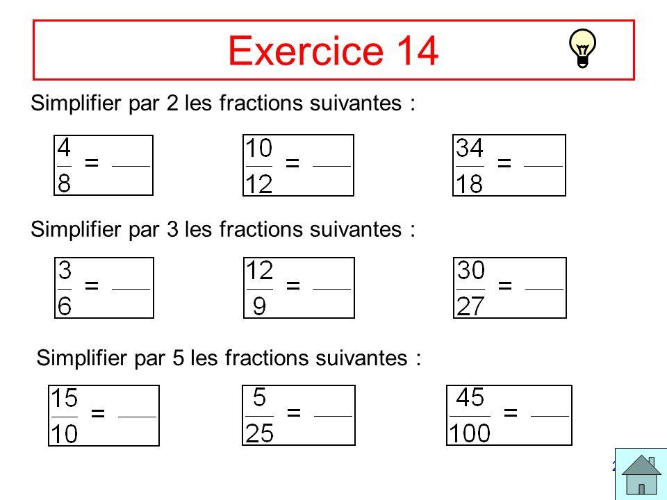 Exercice 14 Simplifier par 2 les fractions suivantes :