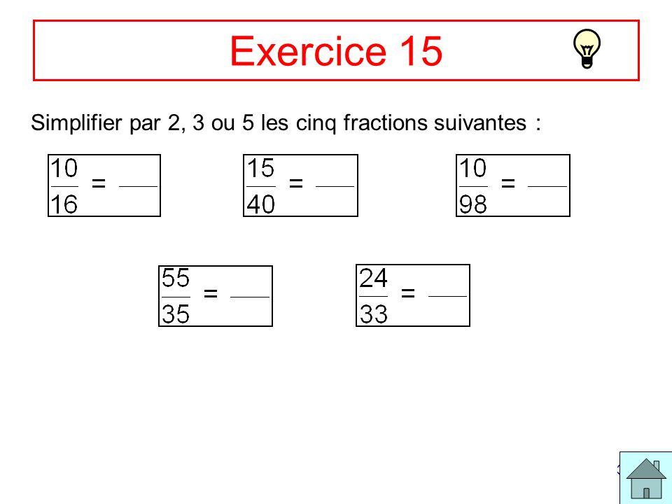 Exercice 15 Simplifier par 2, 3 ou 5 les cinq fractions suivantes :