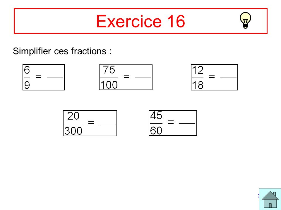 Exercice 16 Simplifier ces fractions :