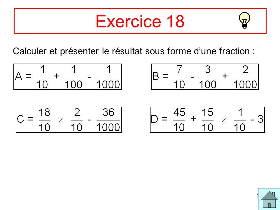 Exercice 18 Calculer et présenter le résultat sous forme d'une fraction :