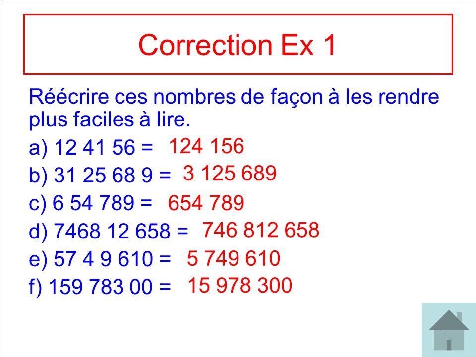 Correction Ex 1 Réécrire ces nombres de façon à les rendre plus faciles à lire. 12 41 56 = 31 25 68 9 =