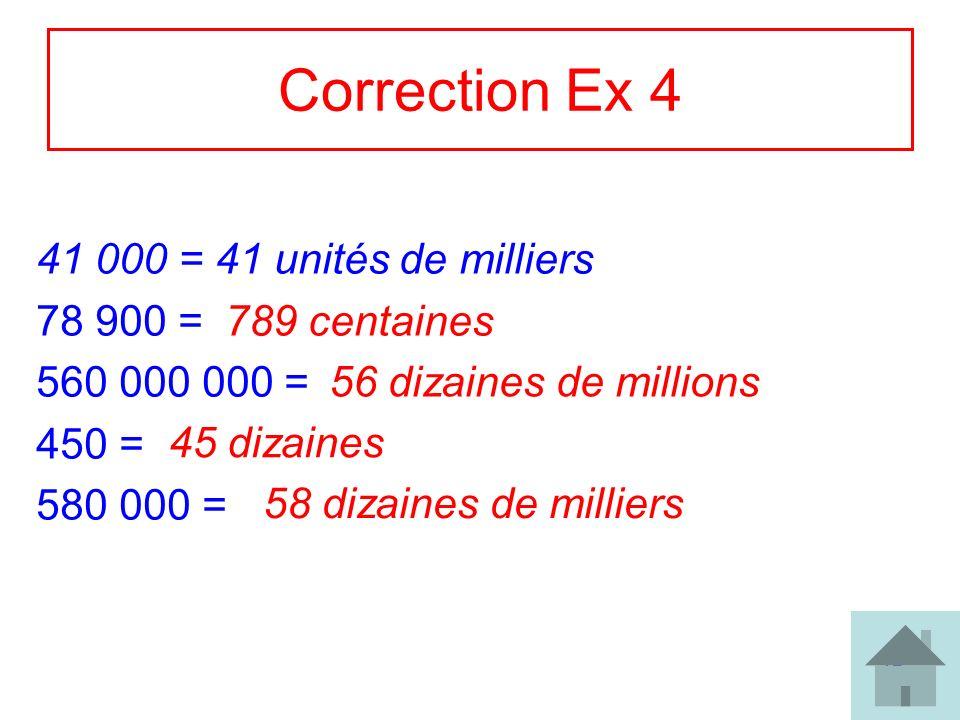 Correction Ex 4 41 000 = 41 unités de milliers 78 900 = 560 000 000 =