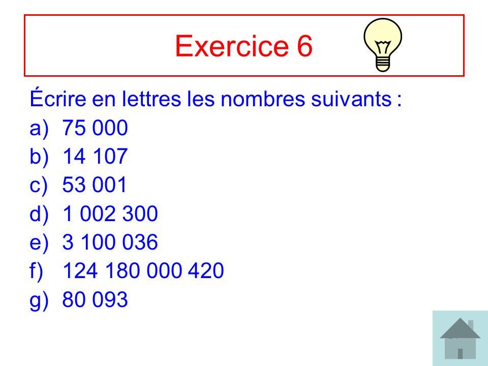 Exercice 6 Écrire en lettres les nombres suivants : 75 000 14 107