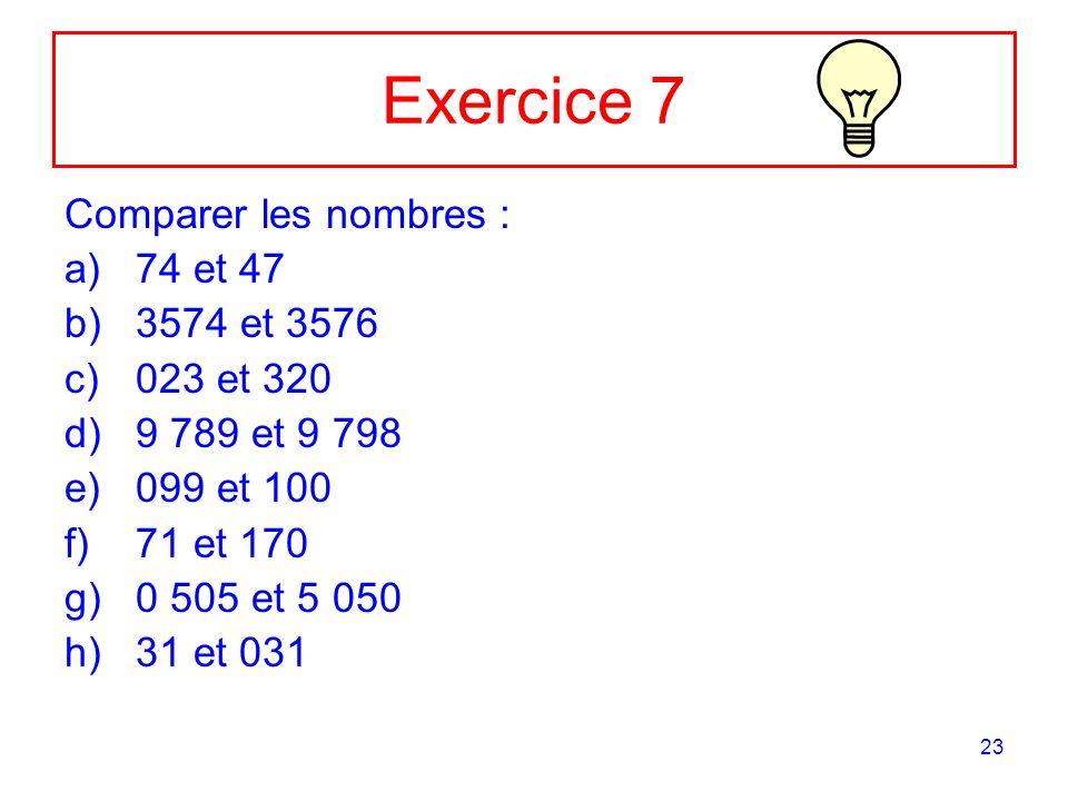 Exercice 7 Comparer les nombres : 74 et 47 3574 et 3576 023 et 320