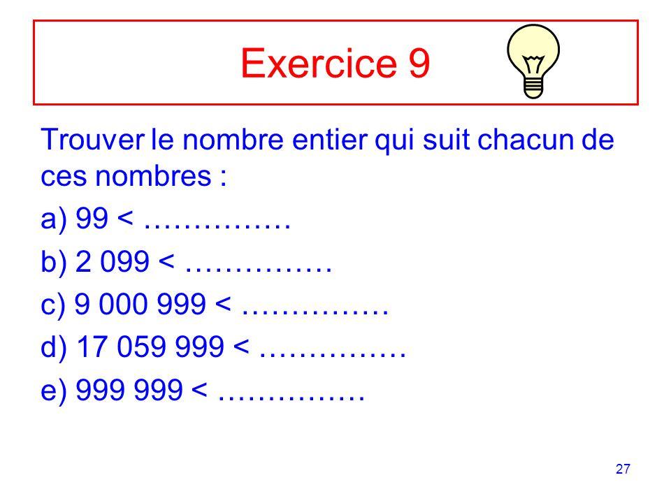 Exercice 9 Trouver le nombre entier qui suit chacun de ces nombres :