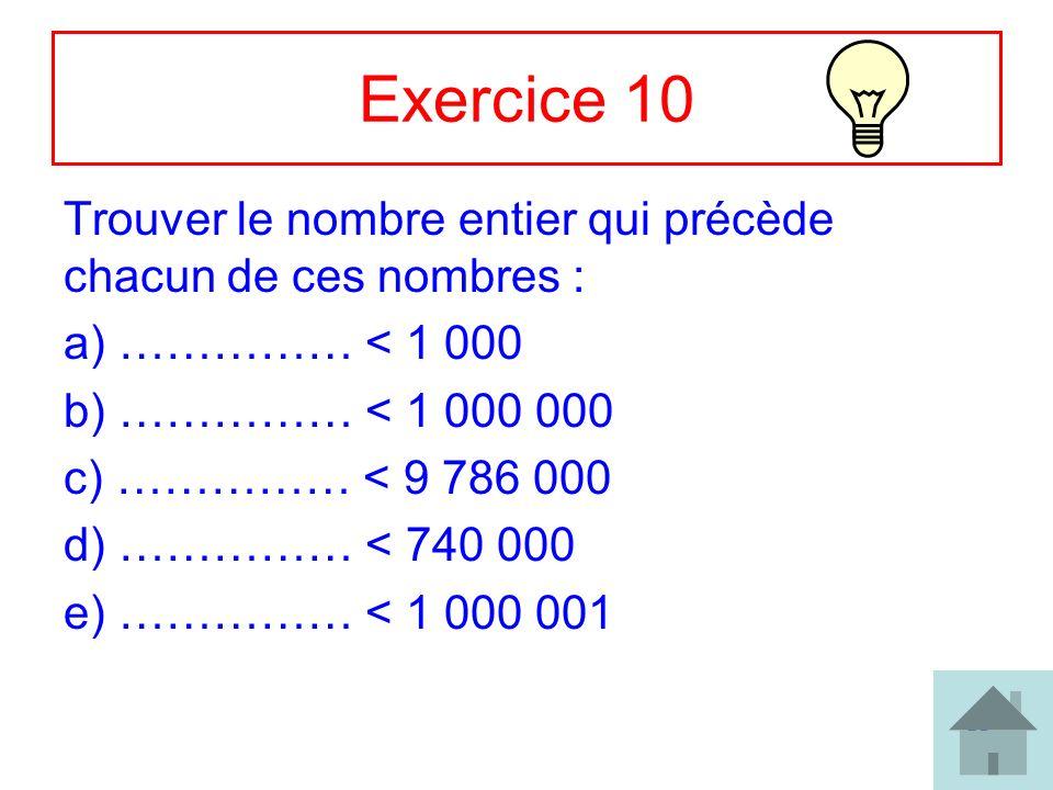 Exercice 10 Trouver le nombre entier qui précède chacun de ces nombres : …………… < 1 000. …………… < 1 000 000.