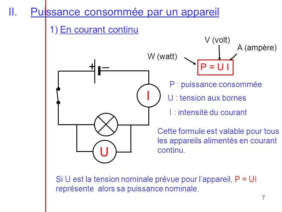 + – I U Puissance consommée par un appareil En courant continu P = U I