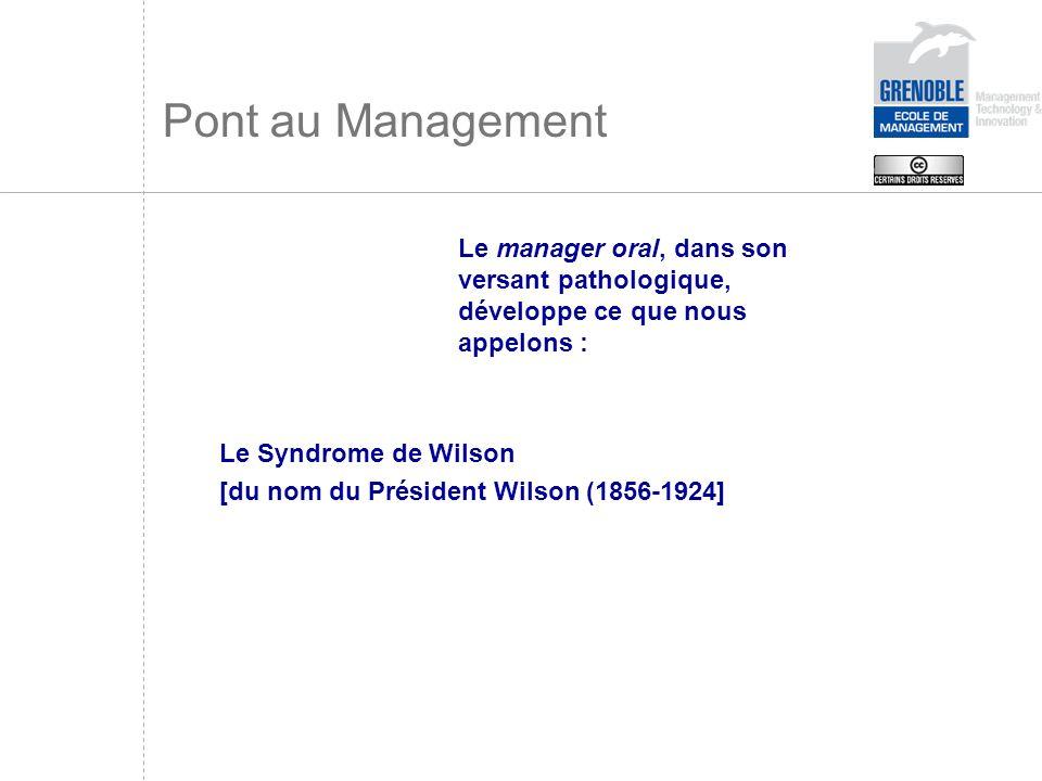 Pont au Management Le manager oral, dans son versant pathologique, développe ce que nous appelons :