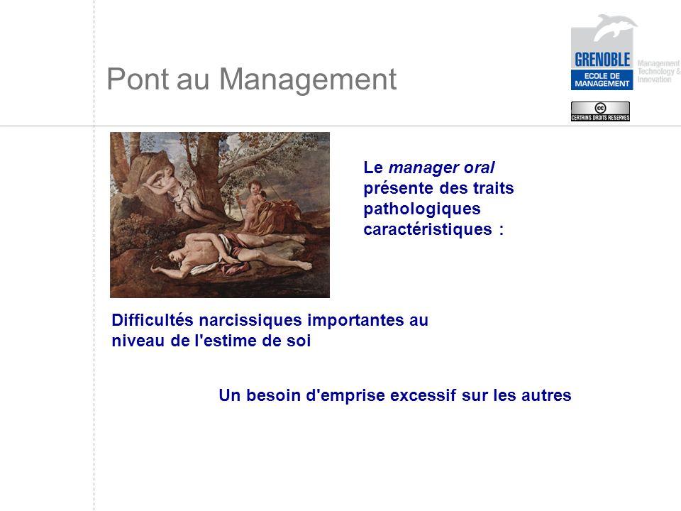 Pont au Management Le manager oral présente des traits pathologiques caractéristiques :
