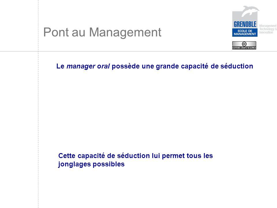 Pont au Management Le manager oral possède une grande capacité de séduction.