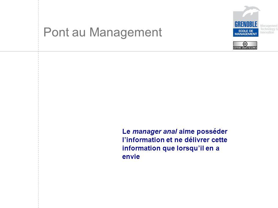 Pont au Management Le manager anal aime posséder l'information et ne délivrer cette information que lorsqu'il en a envie.