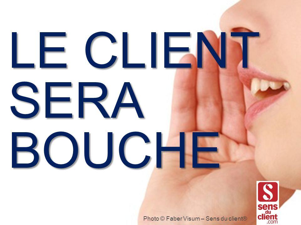 LE CLIENT SERA BOUCHE Photo © Faber Visum – Sens du client®
