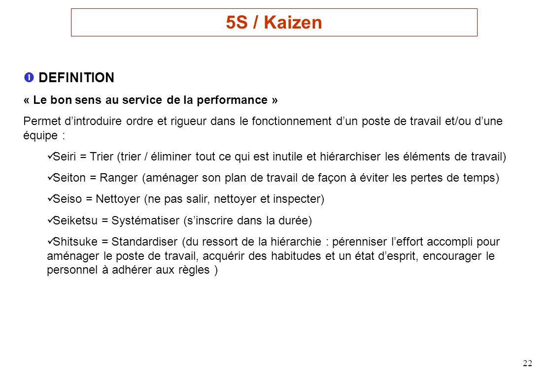 5S / Kaizen  DEFINITION « Le bon sens au service de la performance »