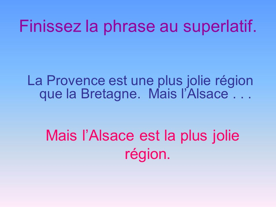 Finissez la phrase au superlatif.