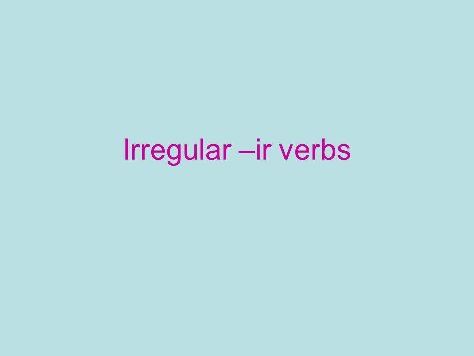 Irregular –ir verbs