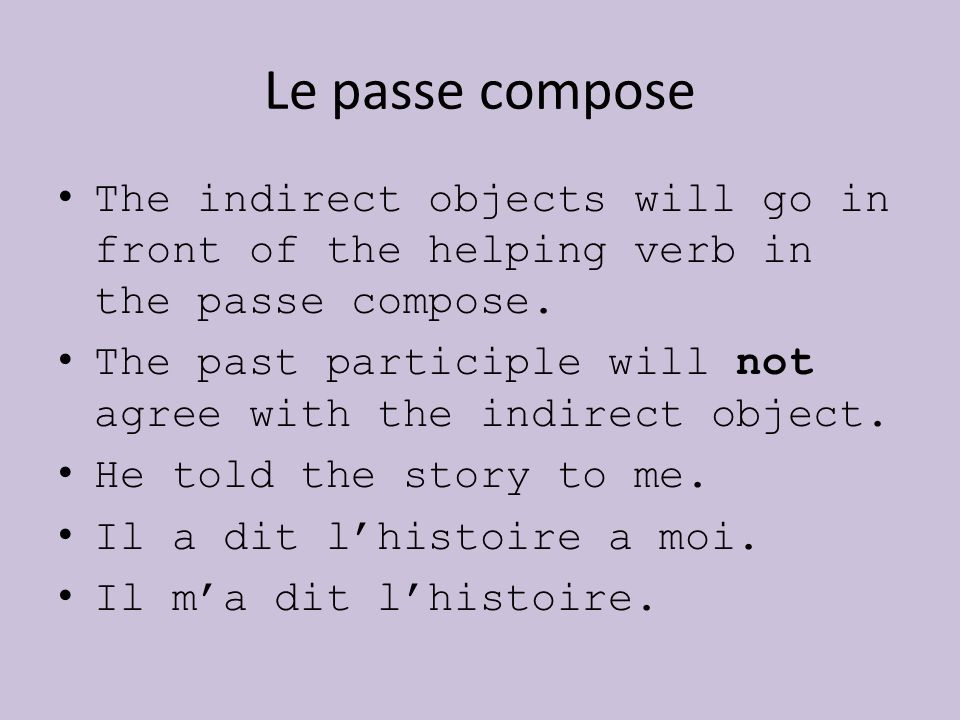 Le passe compose The indirect objects will go in front of the helping verb in the passe compose.